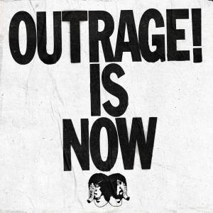 Outrage Is Now!
