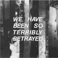 We Have Been So Terrible Betrayed (EP)